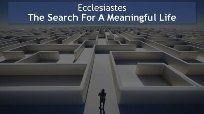 Ecclesiastes, The Search For A Meaningful Life
