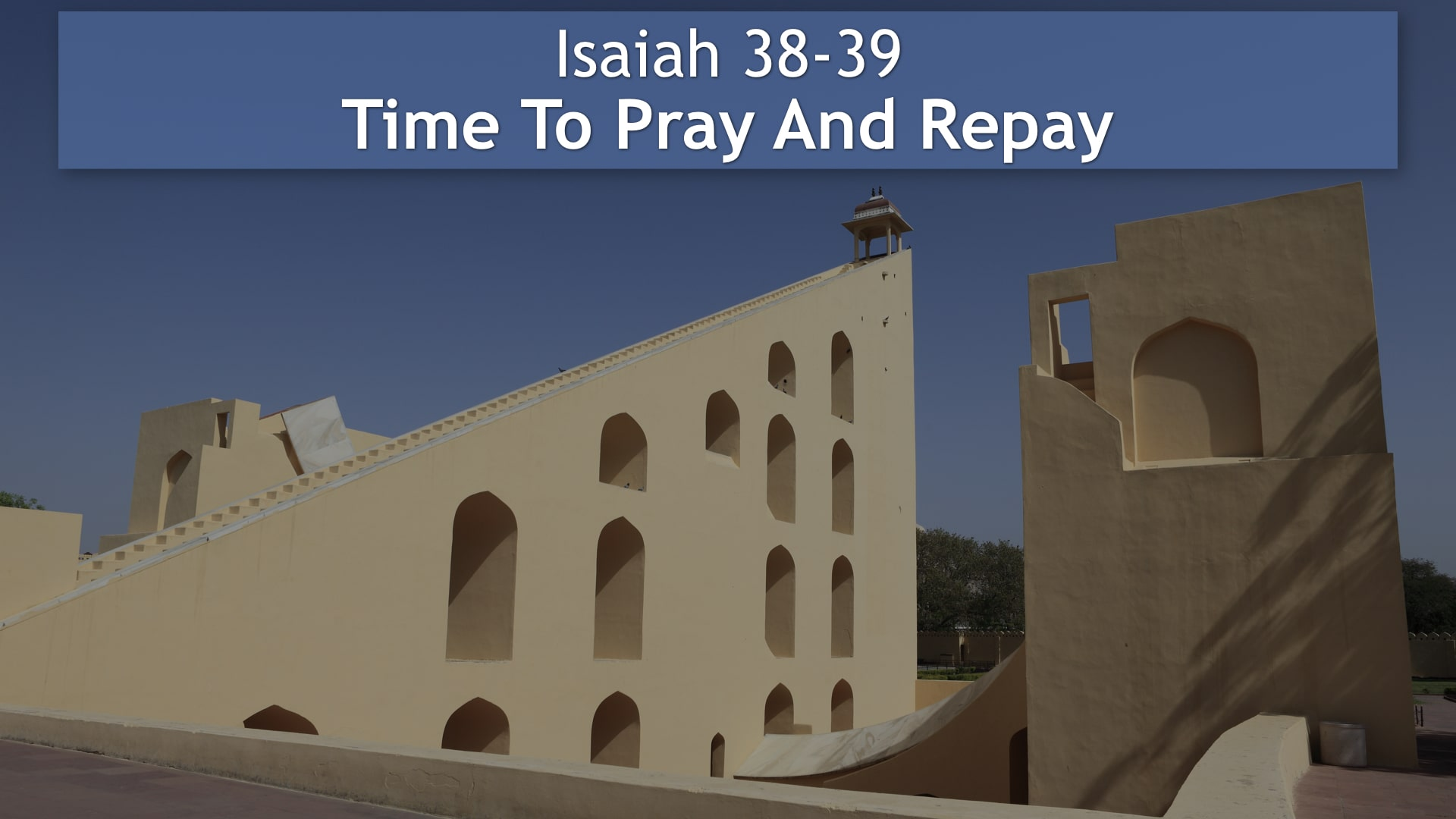 Isaiah 38-39, Time To Pray And Repay