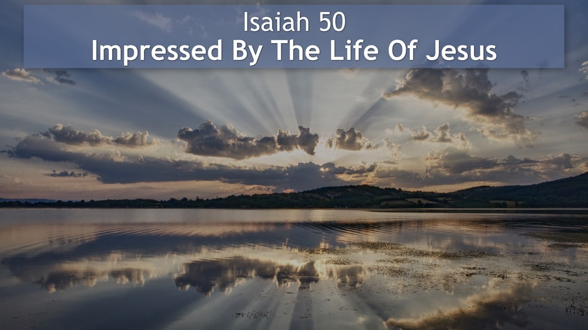 Isaiah 50, Impressed By The Life Of Jesus