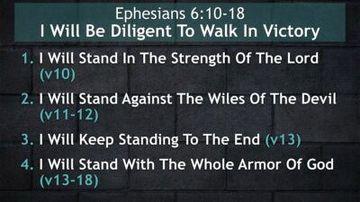 Ephesians 6:10-18, I Will Be Diligent To Walk In Victory