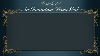 Isaiah 55, An Invitation From God
