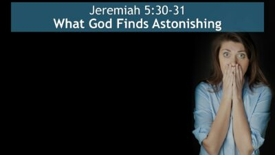 Jeremiah 5:30-31, What God Finds Astonishing
