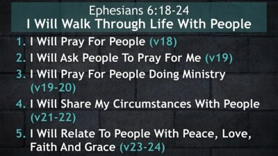 Ephesians 6:18-24, I Will Walk Through Life With People
