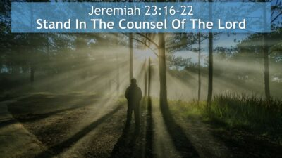 Jeremiah 23:16-22, Stand In The Counsel Of The Lord