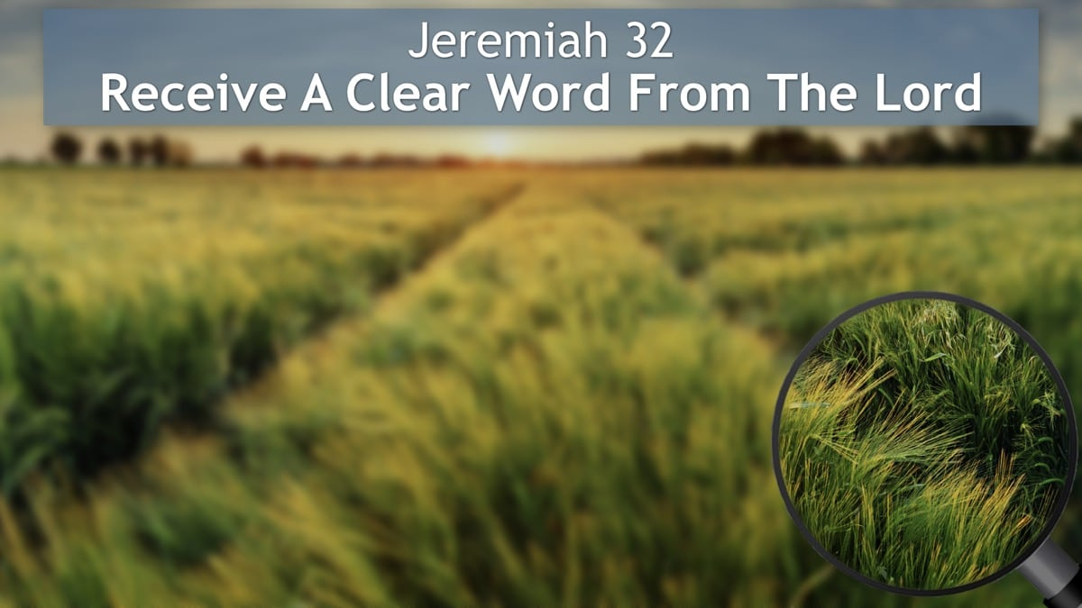 Jeremiah 32, Receive A Clear Word From The Lord