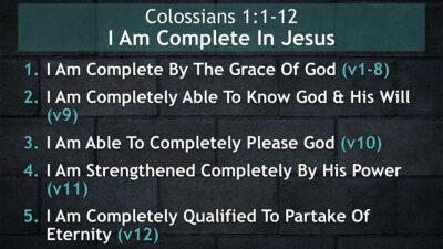 Colossians 1:1-12, I Am Complete In Jesus