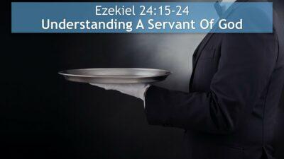Ezekiel 24:15-24, Understanding A Servant Of God