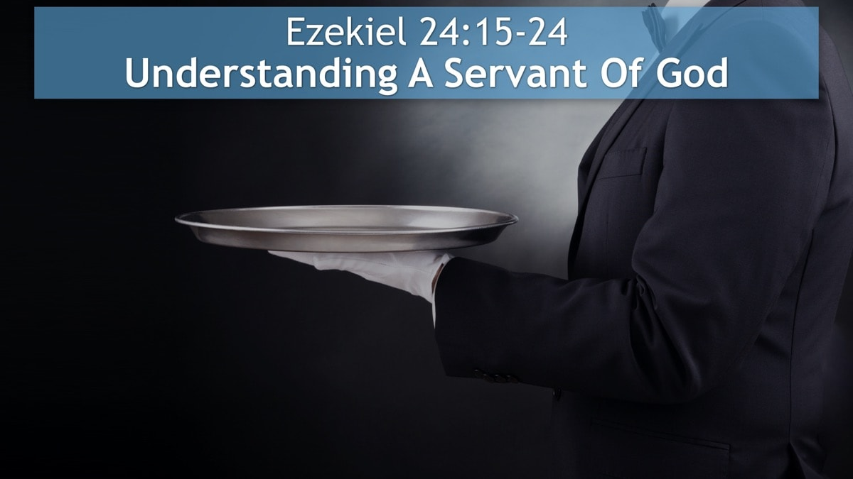 Ezekiel 24:15-24, Understanding A Servant Of God