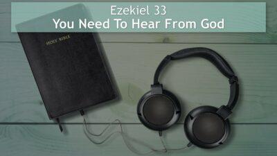 Ezekiel 33, You Need To Hear From God