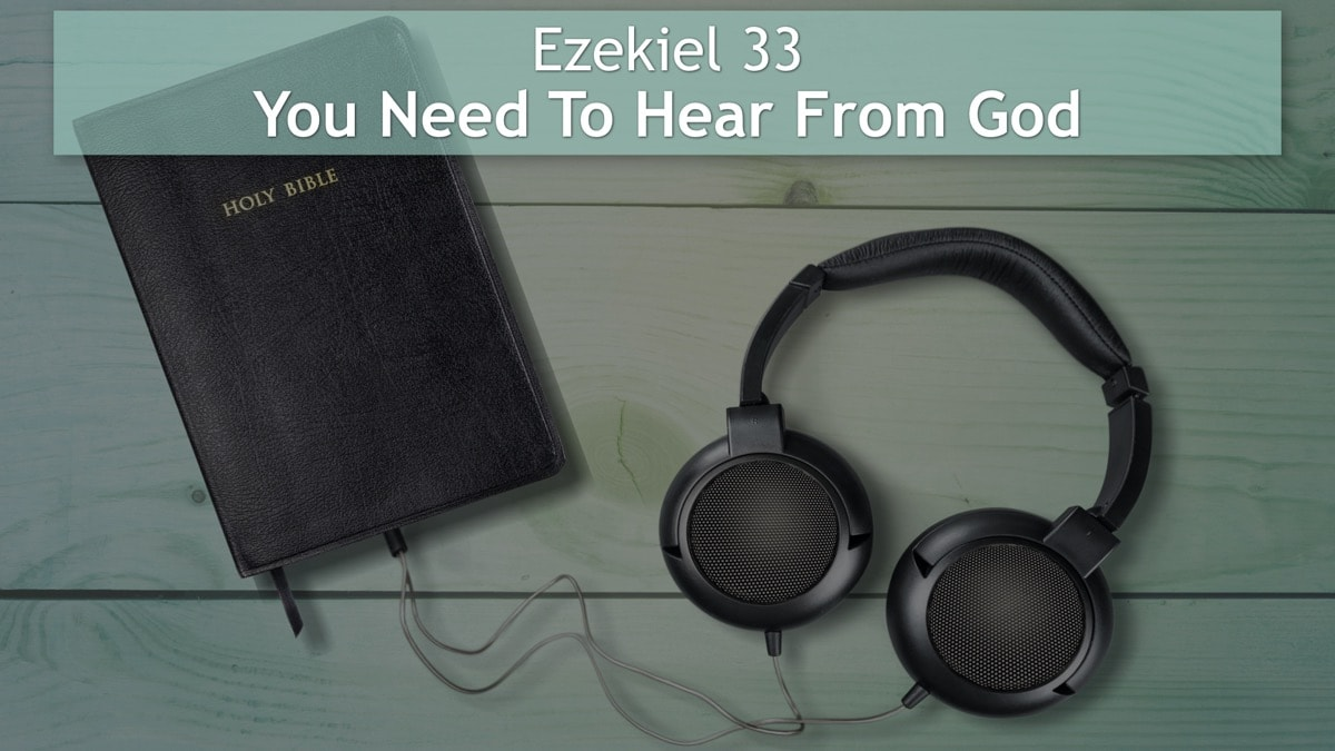 Ezekiel 33, You Need To Hear From God