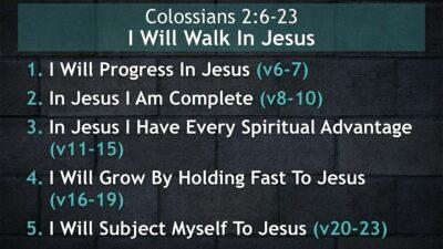 Colossians 2, I Will Walk In Jesus