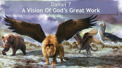 Daniel 7, A Vision Of God's Great Work