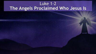 Luke 1-2, The Angels Proclaimed Who Jesus Is
