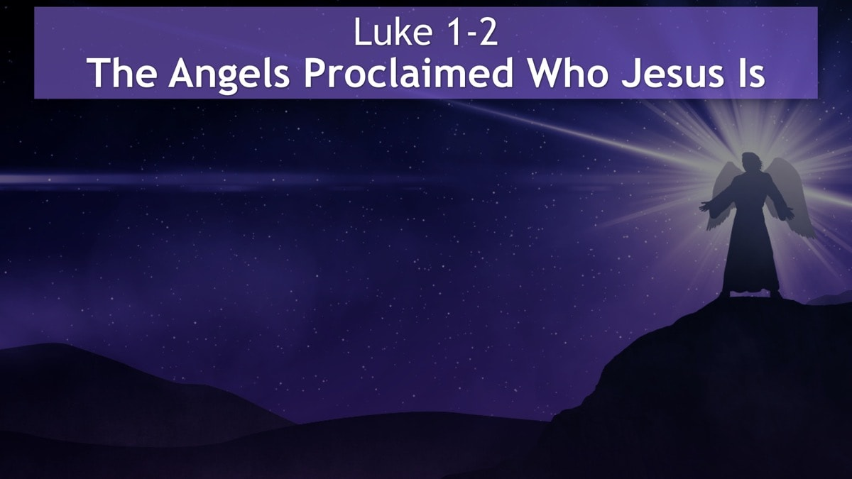 Luke 1-2, The Angels Proclaimed Who Jesus Is