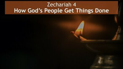 Zechariah 4, How God's People Get Things Done