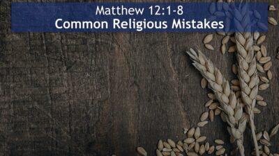 Matthew 12, Common Religious Mistakes
