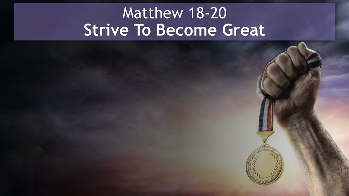 Matthew 18-20, Strive To Become Great