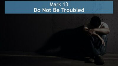 Mark 13, Do Not Be Troubled