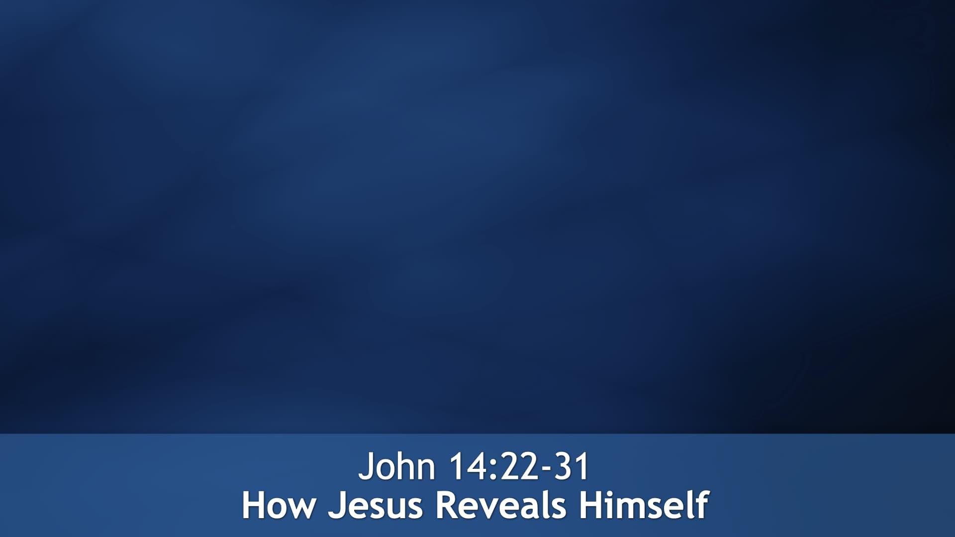 John 14:22-31, How Jesus Reveals Himself
