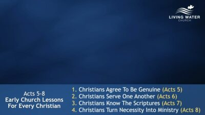Acts 5-8, Early Church Lessons For Every Christian