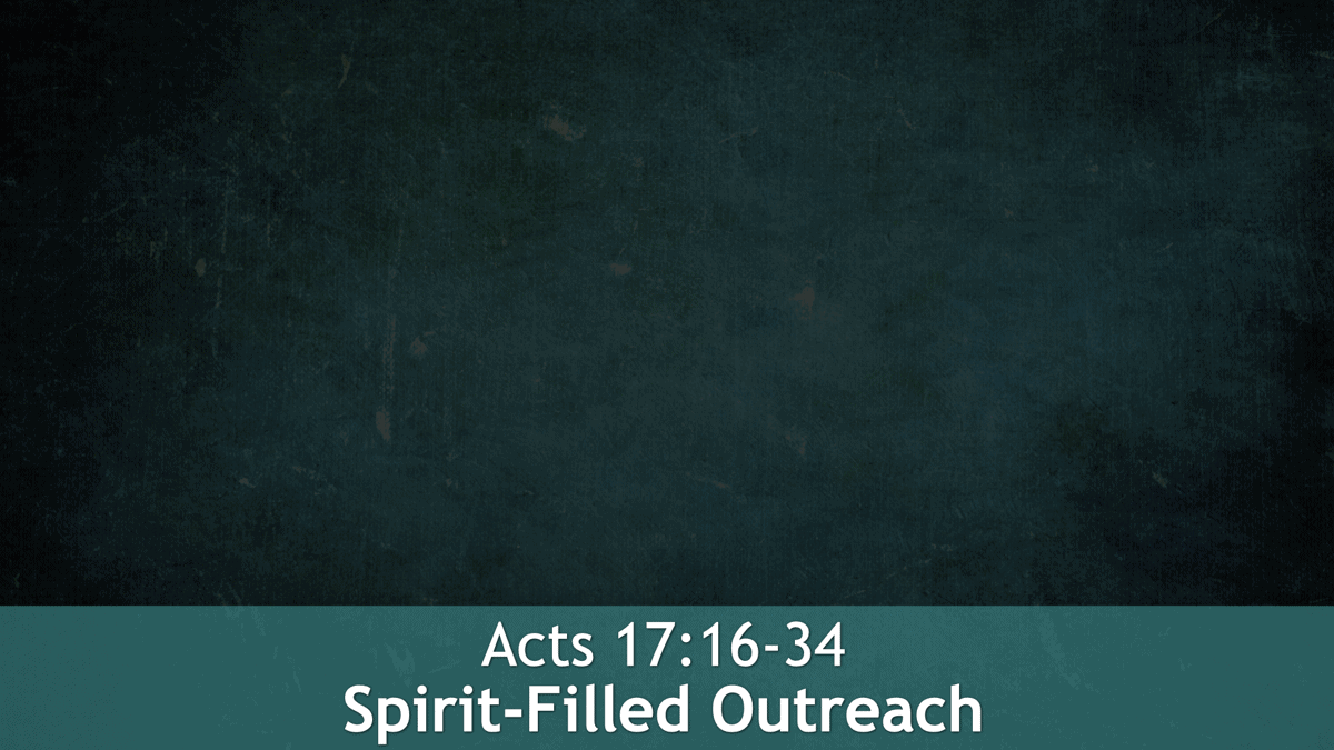 Acts 17:16-34, Spirit-Filled Outreach