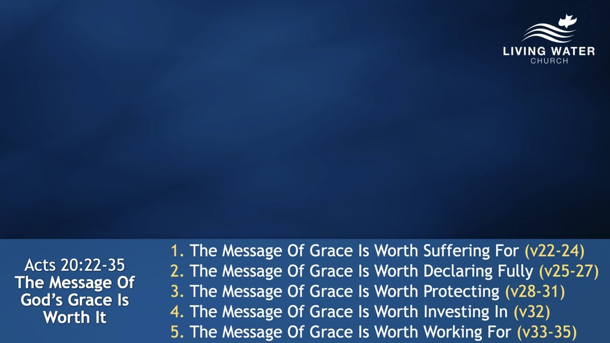 Acts 20:22-35, The Message Of God's Grace Is Worth It