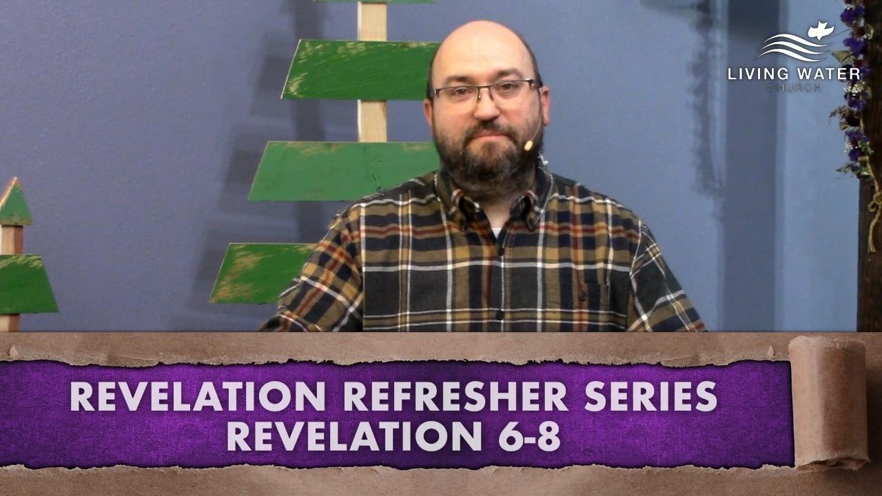 Revelation 6-8, Revelation Refresher Series Part 3