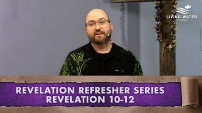 Revelation 10-12, Revelation Refresher Series Part 5
