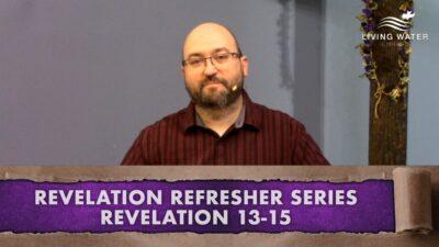 Revelation 13-15, Revelation Refresher Series Part 6