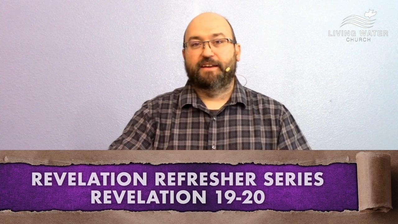 Revelation 19-20, Revelation Refresher Series Part 8