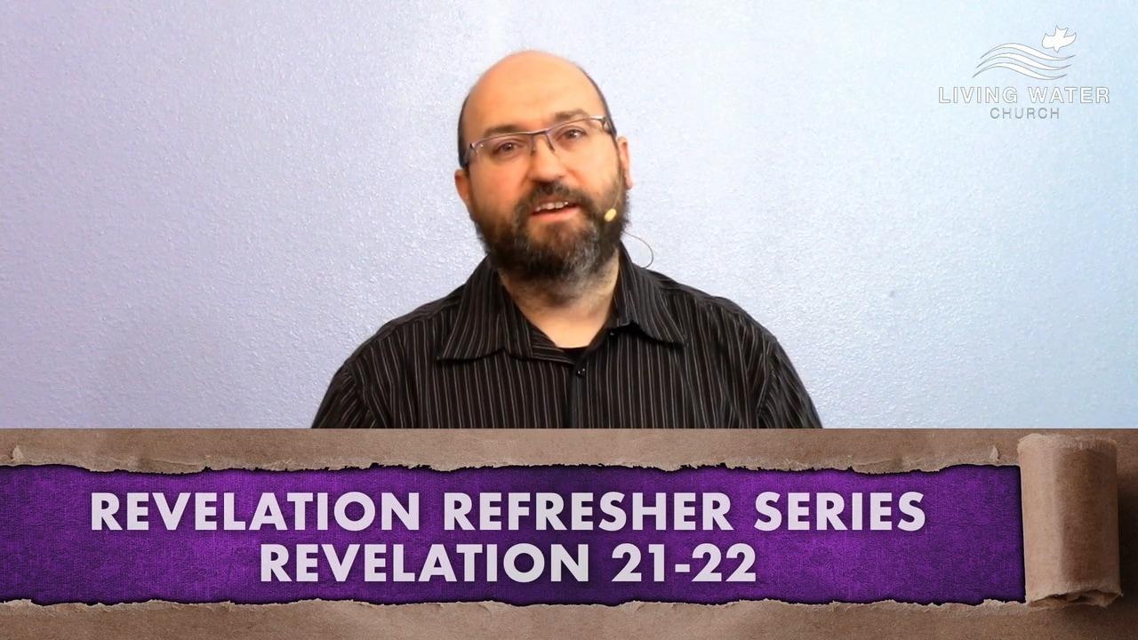 Revelation 21-22, Revelation Refresher Series Part 9