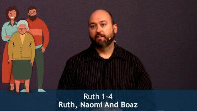 Ruth 1-4 – Ruth, Naomi and Boaz